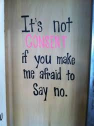 It's not consent if you make me afraid to say no